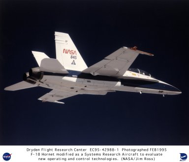 NASA's Dryden Flight Research Center, Edwards, California, is using this early-model F-18 Hornet as a flying research platform to evaluate a number of emerging technologies in aircraft control and information systems. The Systems Research Aircraft, a pre-production two-seat version of the twin-engine tactical fighter aircraft, has been extensively modified for its research role. Among projects flown on the plane are experiments to evaluate fiber optics for flight-critical control systems, advanced air data acquisition systems, and electrically-powered flight control actuators which do not require connection to the aircraft central hydraulic system. The new technologies could lead to lighter and more efficient aircraft designs with higher performance and greater safety.